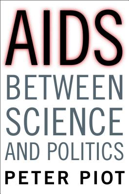 AIDS Between Science and Politics By Piot, Peter/ Garey, Laurence (TRN)