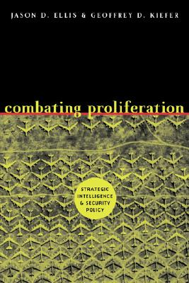 Combating Proliferation By Ellis, Jason D./ Kiefer, Geoffrey D.